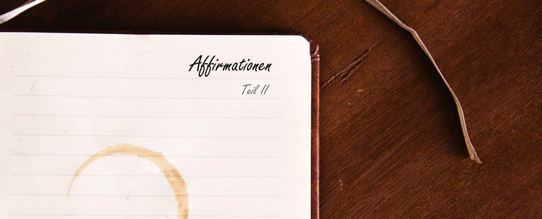 Affirmationen – wirkungsvoll oder nicht? – Teil II
