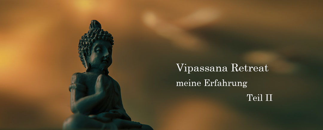 Vipassana Retreat: Buddhayoga – Meine Erfahrung Teil II